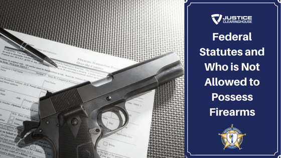 Federal Statutes and Who is Not Allowed to Possess Firearms