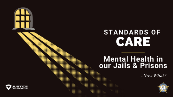Standards of Care: Mental Health in Our Jails and Prisons…Now What?